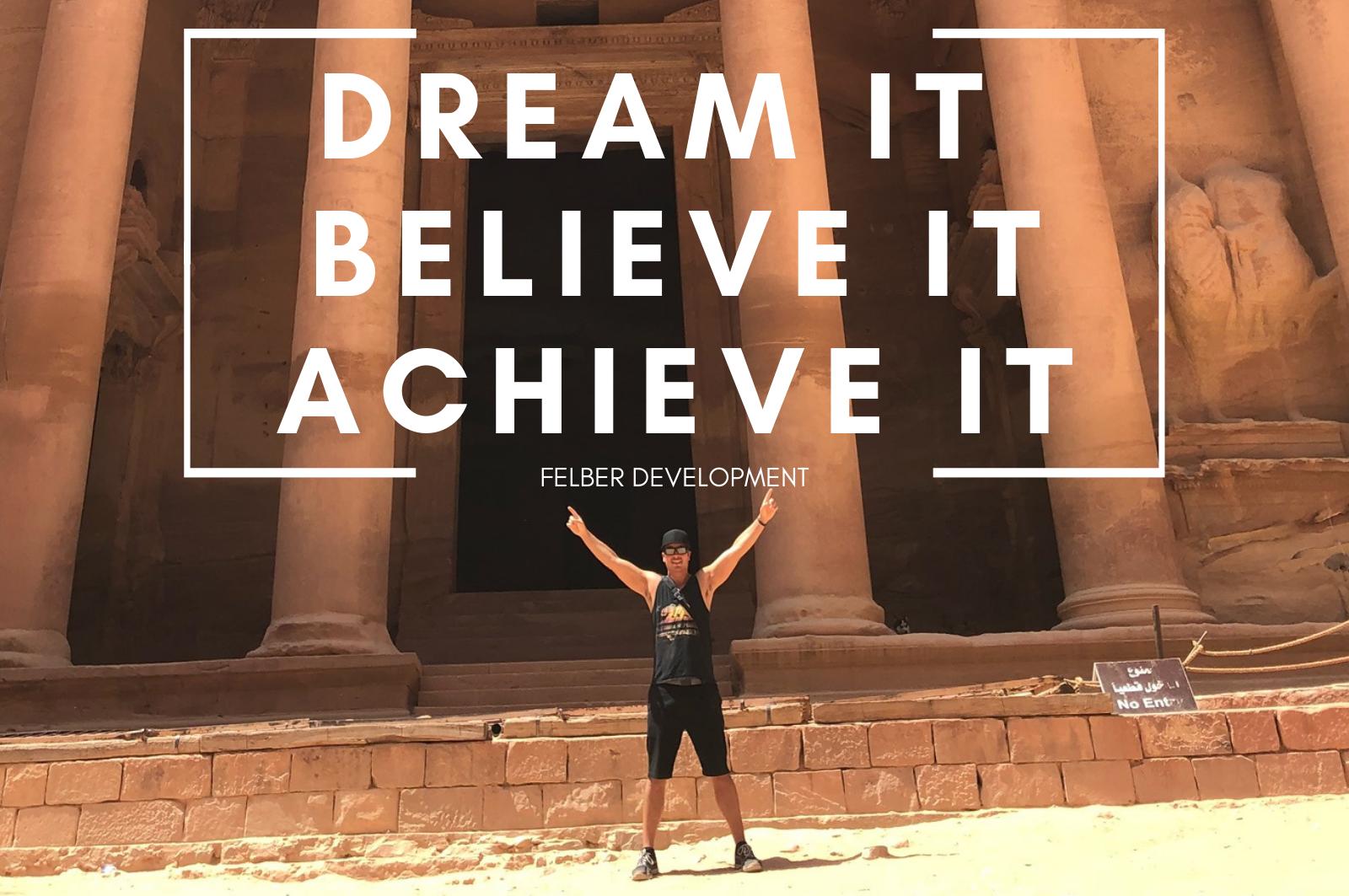 Dream it – Believe it – Achieve it